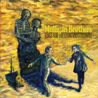 The Mulligan Brothers Songs for the Living and Otherwise